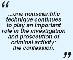 …one nonscientific technique continues to play an important role in the investigation and prosecution of criminal activity: the confession.