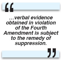 ...verbal evidence obtained in violation of the Fourth Amendment is subject to the remedy of suppression.