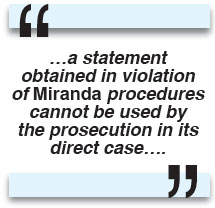 ...a statement obtained in violation of Miranda procedures cannot be used by the prosecution in its direct case….