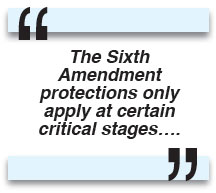 The Sixth Amendment protections only apply at certain critical stages….