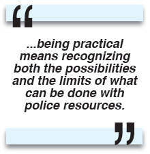 ...being practical means recognizing both the possibilities and the limits of what can be done with police resources.
