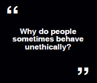 Why do people sometimes behave unethically?