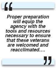 Proper preparation will equip the agency with the tools and resources necessary to ensure that these veterans are welcomed and reacclimated….