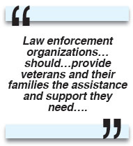 Law enforcement organizations… should…provide veterans and their families the assistance and support they need…