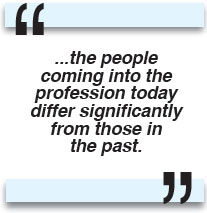 ...the people coming into the profession today differ significantly from those in the past.