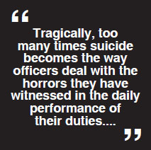 Tragically, too many times suicide becomes the way officers deal with the horrors they have witnessed in the daily performance of their duties....